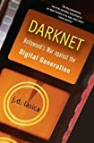 Darknet: Hollywood's War Against the Digital Generation (0471683345) by J. D. Lasica