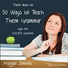 Fifty Ways to Teach Them Grammar: Tips for ESL/EFL Teachers Audiobook by Maggie Sokolik Narrated by Kirk Hanley