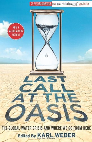 Last Call At The Oasis: The Global Water Crisis And Where We Go From Here (Participant Guide Media)