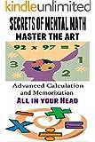 Secrets of Mental Math: Master the Art of Mental Math -  Advanced Calculation and Memorization All in your Head [mental math tricks] (mental arithmetic, mathemagician, memory math)