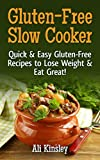 Gluten-Free Slow Cooker: Quick & Easy Gluten-Free Recipes To Lose Weight & Eat Great! (Simple to Follow Recipes)