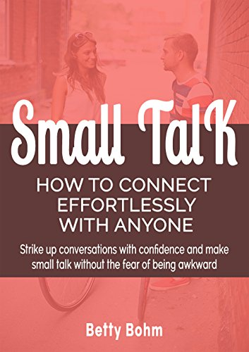 Small Talk - How To Connect Effortlessly With Anyone by Betty Bohm ebook deal