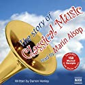 The Story of Classical Music (       UNABRIDGED) by Darren Henley Narrated by Marin Alsop