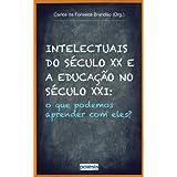 INTELECTUAIS DO SÉCULO XX E A EDUCAÇÃO NO SÉCULO XXI: o que podemos aprender com eles?