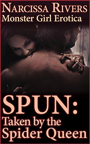 Narcissa Rivers - Spun: Taken by the Spider Queen (Monster Girl Erotica) (Kinky Monster Girls Book 2)
