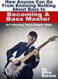 How Anyone Can Go From Knowing Nothing About Bass to Becoming A Bass Master by Following These Simple Steps