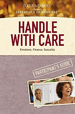 Handle with Care Participant's Guide: Emotions Finance Sexuality (Essentials of Marriage)