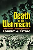 img - for Death of the Wehrmacht: The German Campaigns of 1942 (Modern War Studies) book / textbook / text book