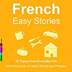10 Topics from Everyday Life : With Hundreds of Useful Words and Phrases (French Easy Stories) | Sylvie Lainé