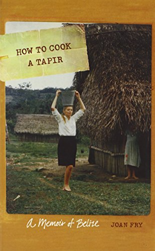How to Cook a Tapir: A Memoir of Belize (At Table)
