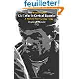 The Muslim-Croat Civil War in Central Bosnia: A Military History, 1992-1994