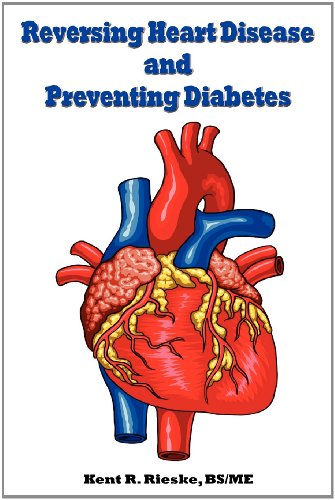 Reversing Heart Disease and Preventing Diabetes: Apply Science to Lower Cholesterol 100 Points; Reduce Arterial Plaque 50% in 25 months; and Improve Heart Rhythm and Valves