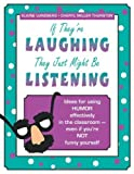 img - for If They're Laughing, They Just Might be Listening: Ideas for Using Humor Effectively in the Classroom - Even if You're Not Funny Yourself by Elaine Lundberg, Cheryl Miller Thurston (2002) Paperback book / textbook / text book