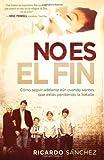No Es El Fin: Como seguir adelante aun cuando sientes que estas perdiendo la batalla (Spanish Edition)