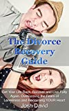 The Divorce Recovery Guide: Get Your Life Back, Recover and Live Fully Again. Overcoming the Fears of Loneliness and Reclaiming YOUR Heart (Relationship, Broken, Repair, Recovery)