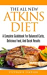 The All New Atkins Diet: A Complete G...