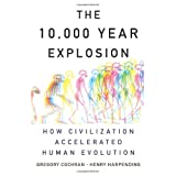 The 10,000 Year Explosion: How Civilization Accelerated Human Evolution ~ Gregory Cochran