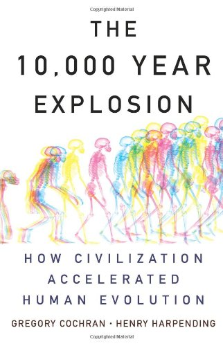 The 10, 000 Year Explosion: How Civilization Accelerated Human Evolution: Gregory Cochran, Henry Harpending: 9780465002214: Amazon.com: Books