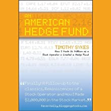 An American Hedge Fund: How I made $2 Million as a Stock Operator & Created a Hedge Fund | Livre audio Auteur(s) : Timothy Sykes Narrateur(s) : Brett Barry