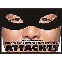 25th Anniversary DREAMS COME TRUE CONCERT TOUR 2014 - ATTACK25 -(初回限定盤)[DVD]