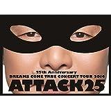 25th Anniversary DREAMS COME TRUE CONCERT TOUR 2014 - ATTACK25 -(初回限定盤)[Blu-Ray]