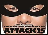 25th ANNIVERSARY DREAMS COME TRUE CONCERT TOUR 2014 ATTACK25(��������)[Blu-Ray]