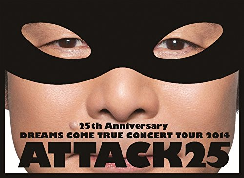 25th ANNIVERSARY DREAMS COME TRUE CONCERT TOUR 2014 ATTACK25(初回限定盤)[Blu-Ray]