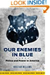 Our Enemies in Blue: Police and Power...