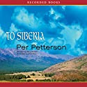 To Siberia (       UNABRIDGED) by Per Petterson Narrated by Stina Nielsen