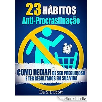 http://www.amazon.com.br/23-Hábitos-Anti-Procrastinação-Preguiçoso-Resultados-ebook/dp/B00QKZ8CZE