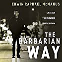The Barbarian Way (       UNABRIDGED) by Erwin Raphael McManus Narrated by Erwin Raphael McManus