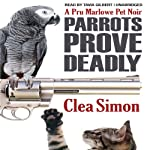 Parrots Prove Deadly: A Pru Marlowe Pet Noire, Book 3 (       UNABRIDGED) by Clea Simon Narrated by Tavia Gilbert