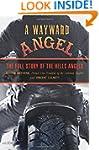 Wayward Angel: The Full Story Of The...