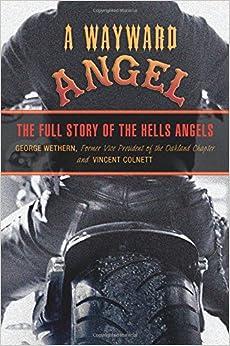 Wayward Angel: The Full Story Of The Hells Angels: George Wethern