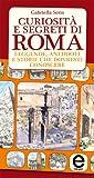 Curiosit� e segreti di Roma (eNewton Saggistica)