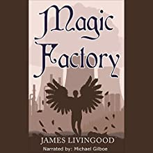 Magic Factory (       UNABRIDGED) by James Livingood Narrated by Michael Gilboe