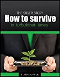 The Silver Story - Key to Building Wealth in Turbulent Times - Buy Now