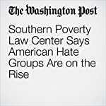 Southern Poverty Law Center Says American Hate Groups Are on the Rise | Abigail Hauslohner