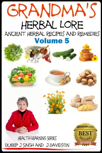 Grandma'S Herbal Lore - Ancient Herbal Recipes And Remedies - Volume 5 (Health Learning Series Book 35)