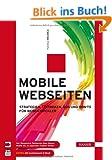 Mobile Webseiten: Strategien, Techniken, Dos und Don'ts f�r Webentwickler. Von Responsive Webdesign �ber jQuery Mobile bis zu separaten mobilen Seiten