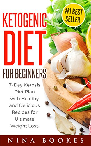 Ketogenic Diet for Beginners: 7-Day Ketosis Diet Plan with Healthy and Delicious Recipes for Ultimate Weight Loss (FREE BONUS INCLUDED!) (ketogenic diet ... ketosis diet plan, ketogenic desserts)