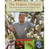The Holistic Orchard: Tree Fruits and Berries the Biological Wayby Michael Phillips