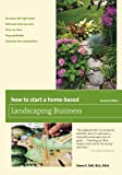 How to Start a Home-Based Landscaping Business (Home-Based Business Series)
