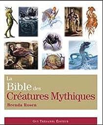 La bible des cr�atures mythiques par Rosen