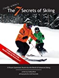 Chalky Whites The 7 Secrets of Skiing: A Proven Systematic Route into the World of Advanced/Expert Skiing