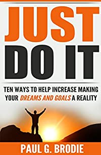 Just Do It: Ten Ways To Help Increase Making Your Dreams And Goals A Reality by Paul Brodie ebook deal