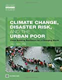 Climate Change, Disaster Risk, and the Urban Poor: Cities Building Resilience for a Changing World (Urban Development)