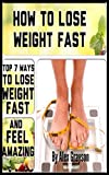 How To Lose Weight Fast: Top 7 Ways To Lose Weight Fast And Feel Amazing (lose weight now, losing weight tips, weight loss tips, weight loss plan, weight ... permanent weight loss, cure, lose fat)