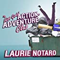 The Idiot Girls' Action-Adventure Club: True Tales from a Magnificent and Clumsy Life (       UNABRIDGED) by Laurie Notaro Narrated by Hillary Huber