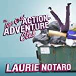 The Idiot Girls' Action-Adventure Club: True Tales from a Magnificent and Clumsy Life | Laurie Notaro